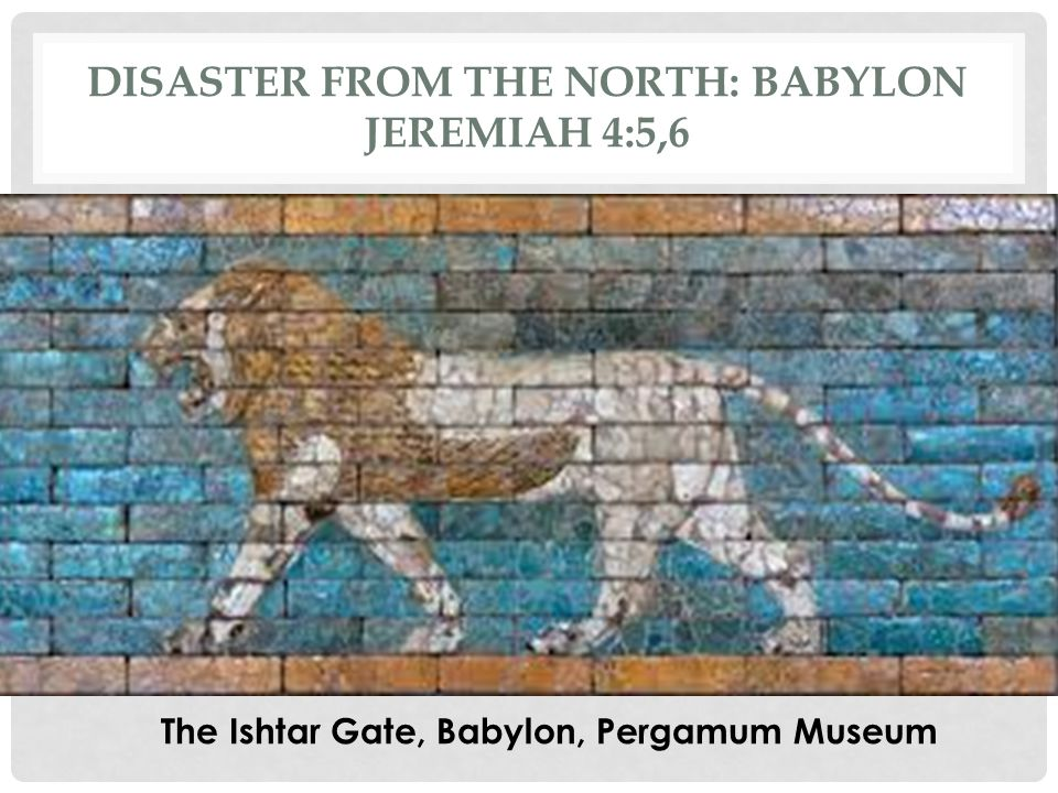 Disaster from the North: Babylon Jeremiah 4:5,6