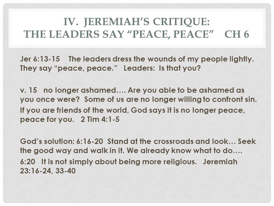 IV. Jeremiah's critique: The Leaders say peace, peace Ch 6