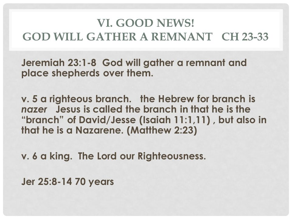 vi. Good news! God will gather a remnant Ch 23-33