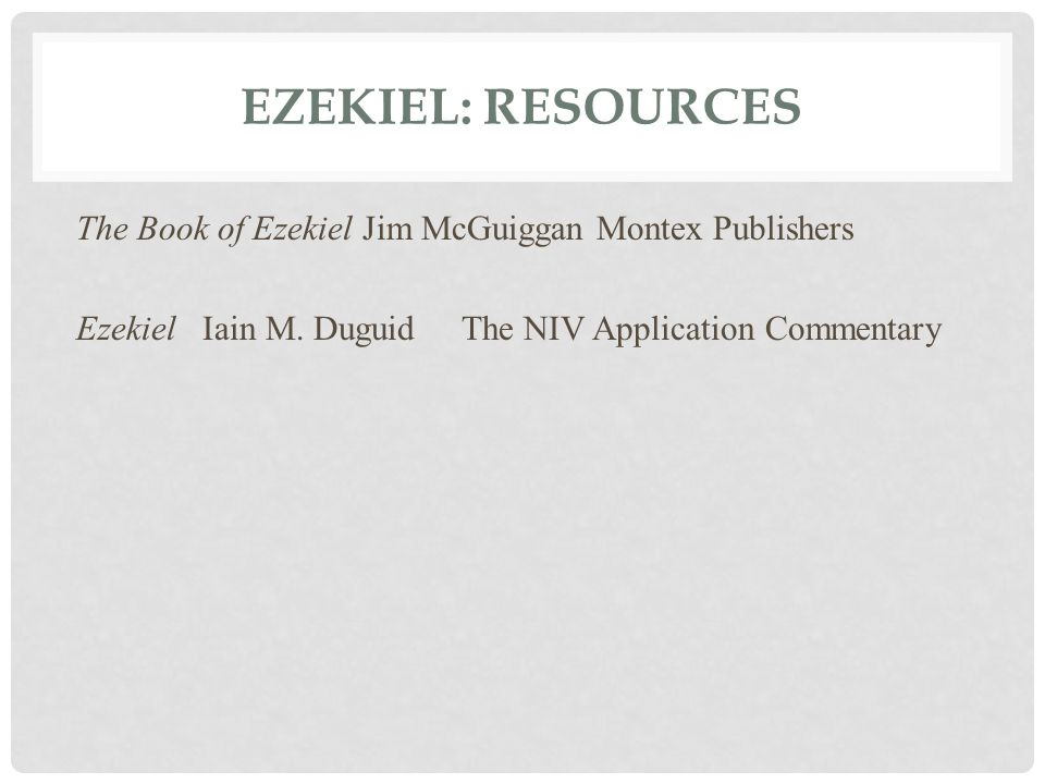 Ezekiel: Resources The Book of Ezekiel Jim McGuiggan Montex Publishers Ezekiel Iain M.