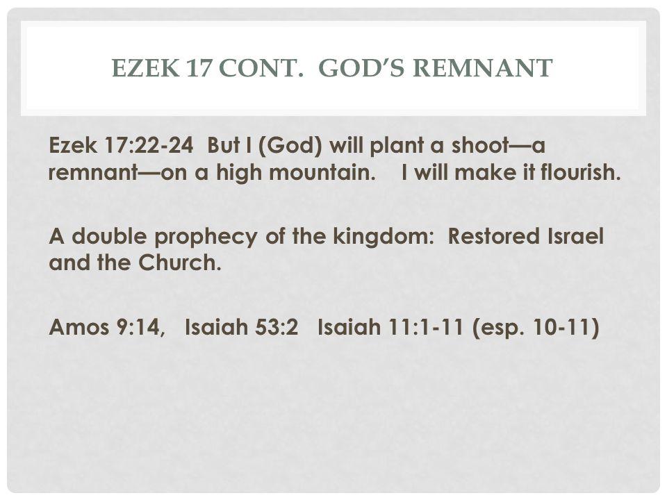 Ezek 17 cont. God's remnant