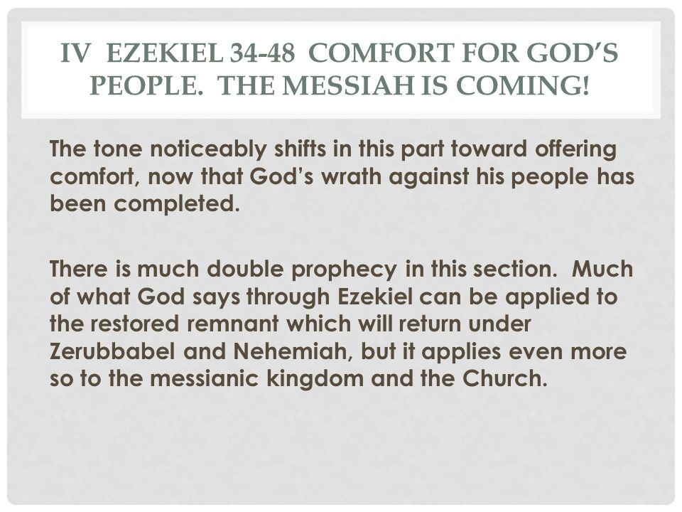 IV ezekiel 34-48 Comfort for God's people. The Messiah is coming!