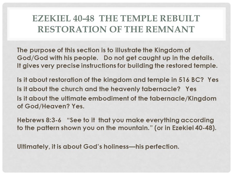 Ezekiel 40-48 The Temple rebuilt restoration of the remnant