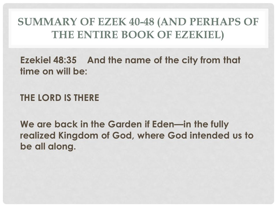 Summary of Ezek 40-48 (and perhaps of the entire book of ezekiel)