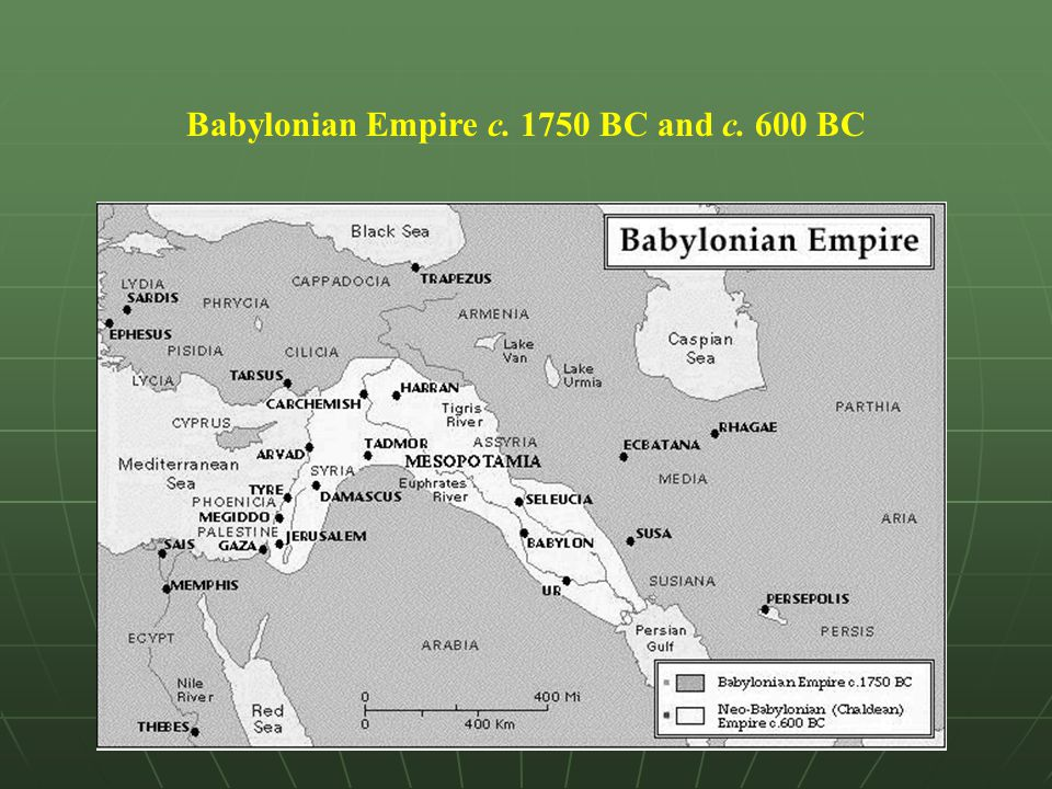 Babylonian Empire c. 1750 BC and c. 600 BC