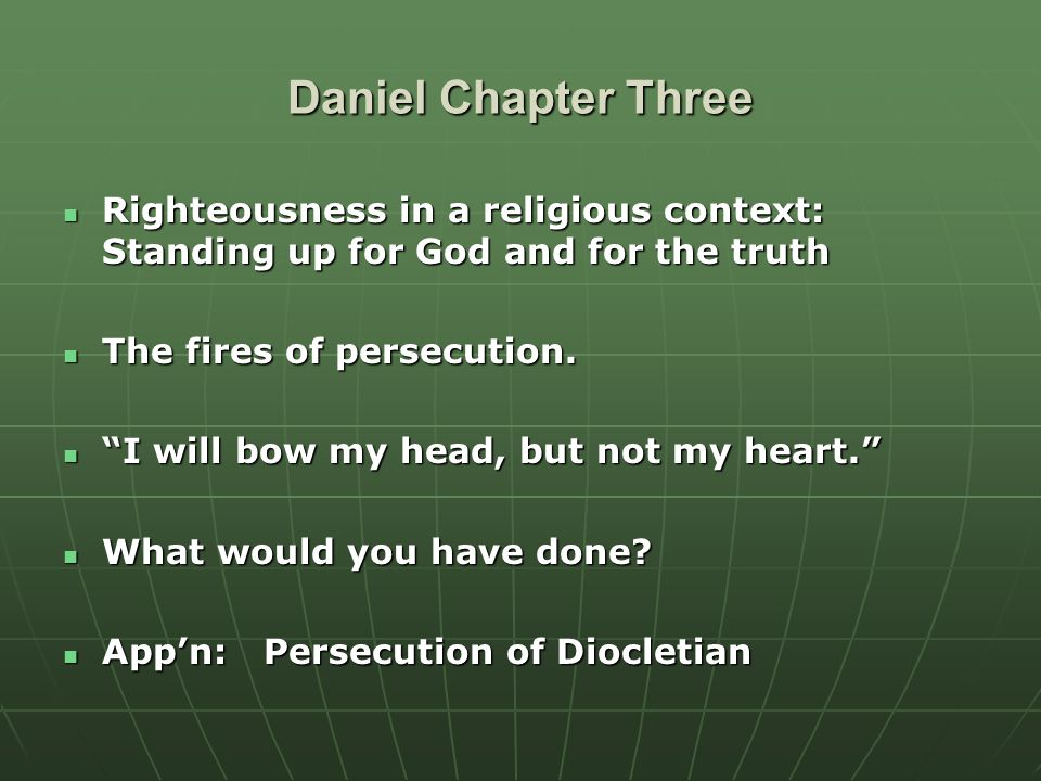 Daniel Chapter Three Righteousness in a religious context: Standing up for God and for the truth. The fires of persecution.
