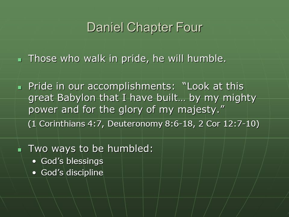 Daniel Chapter Four Those who walk in pride, he will humble.