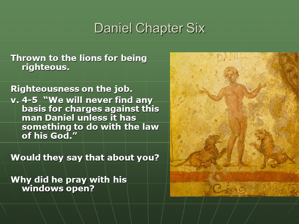 Daniel Chapter Six Thrown to the lions for being righteous.