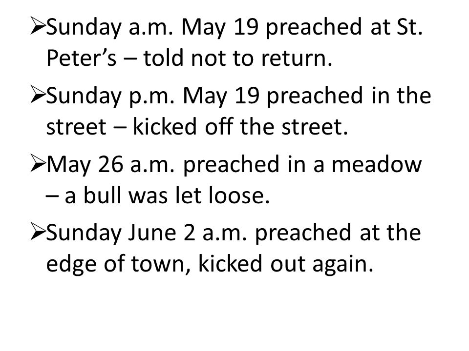 Sunday a.m. May 19 preached at St. Peter's – told not to return.