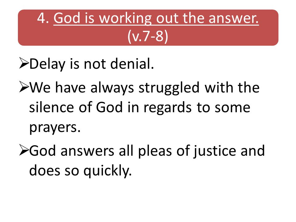 4. God is working out the answer. (v.7-8)