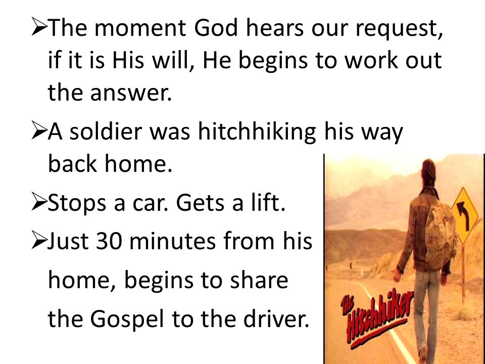 The moment God hears our request, if it is His will, He begins to work out the answer.