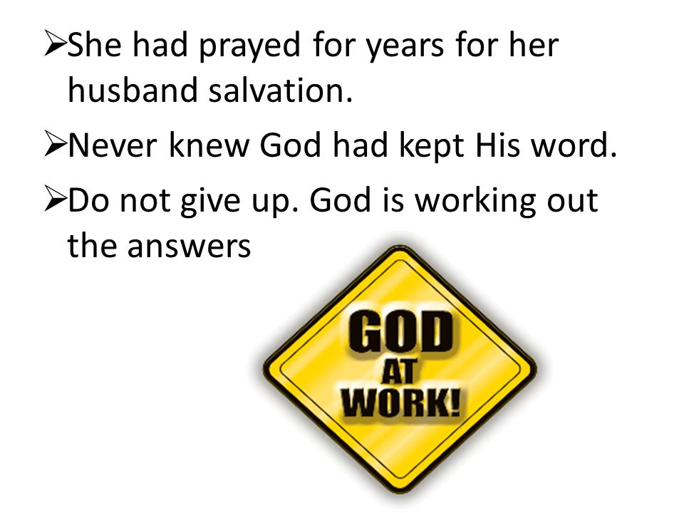 She had prayed for years for her husband salvation.