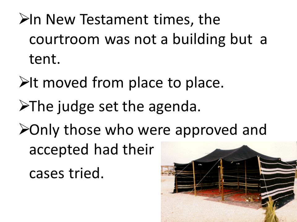 In New Testament times, the courtroom was not a building but a tent.