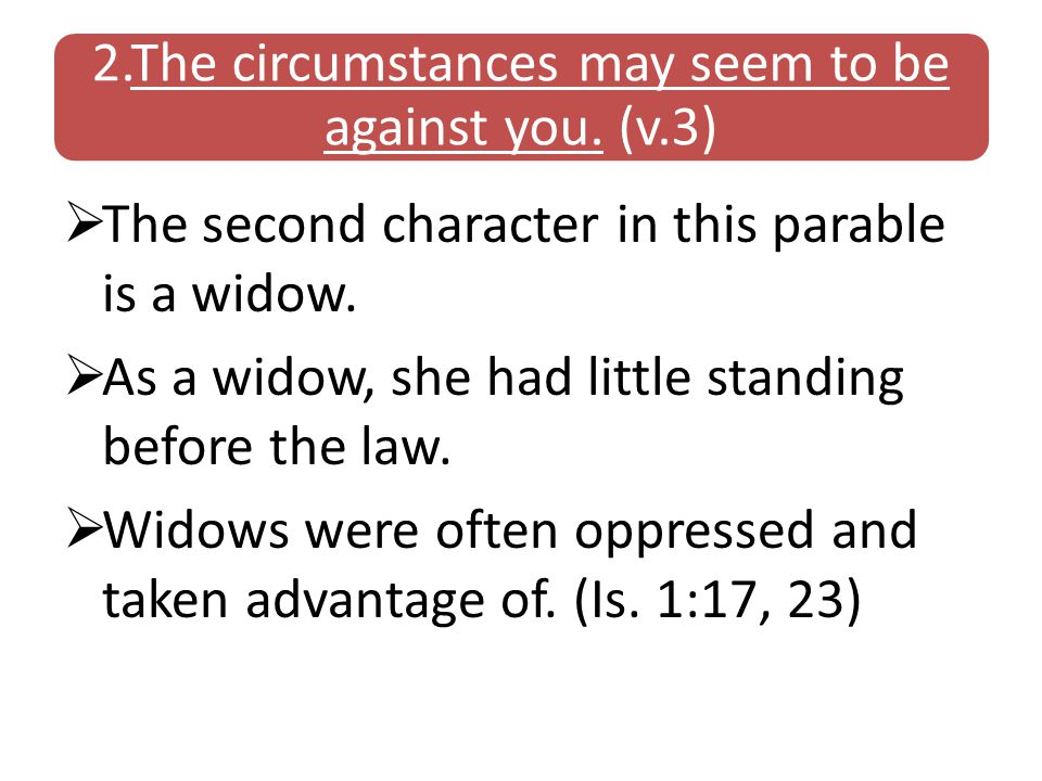 2.The circumstances may seem to be against you. (v.3)