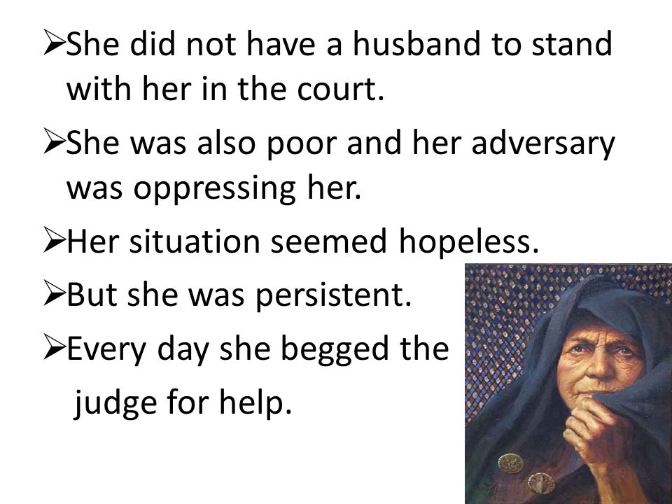 She did not have a husband to stand with her in the court.