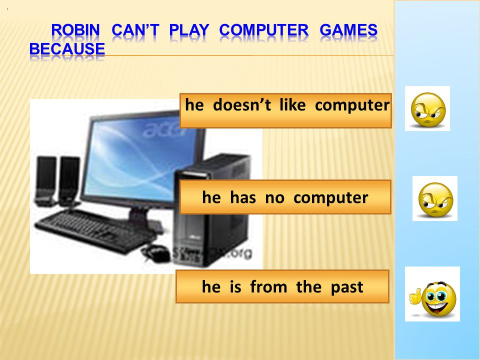 Robin can't play computer games because