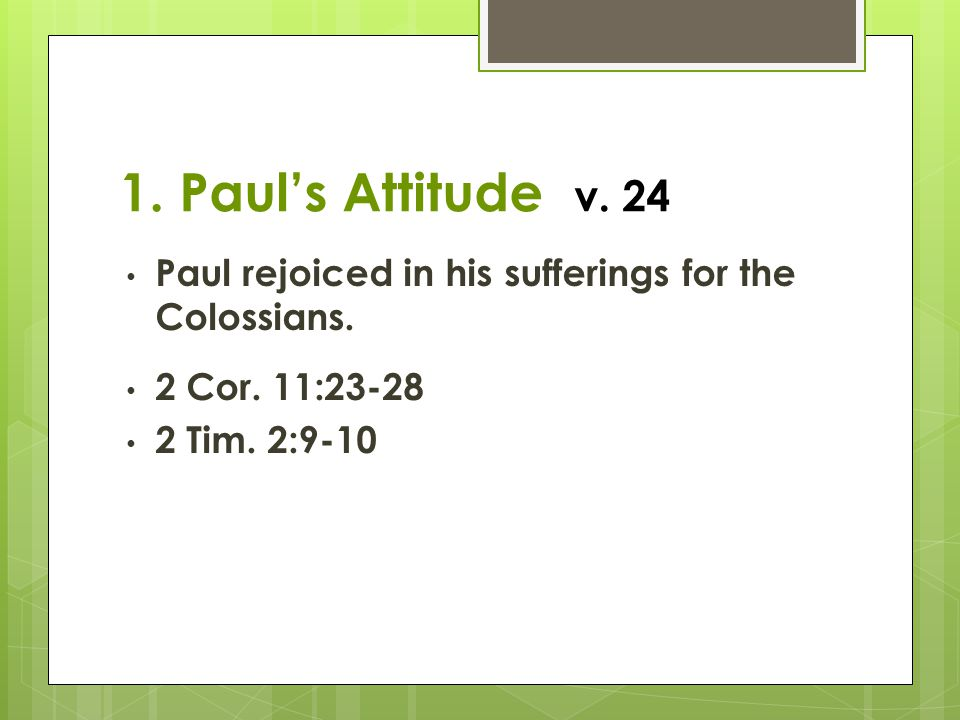 1. Paul's Attitude v. 24 Paul rejoiced in his sufferings for the Colossians.