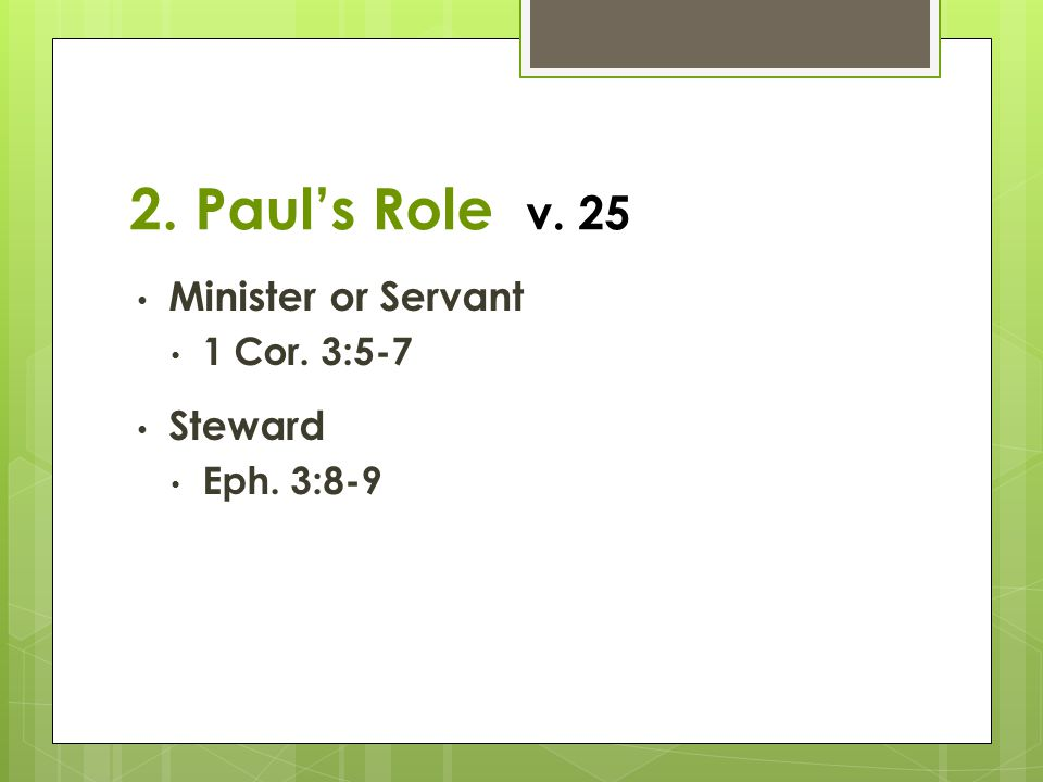 2. Paul's Role v. 25 Minister or Servant Steward 1 Cor. 3:5-7