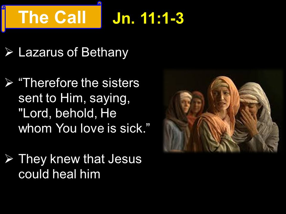 The Call Jn. 11:1-3 Lazarus of Bethany