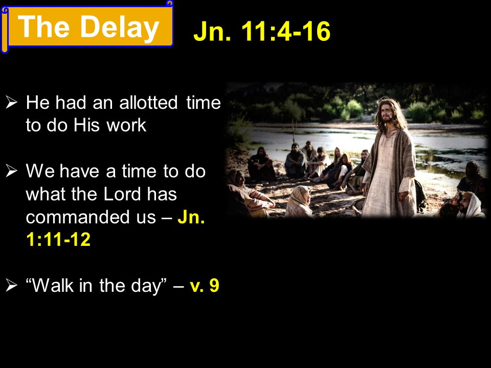 The Delay Jn. 11:4-16 He had an allotted time to do His work