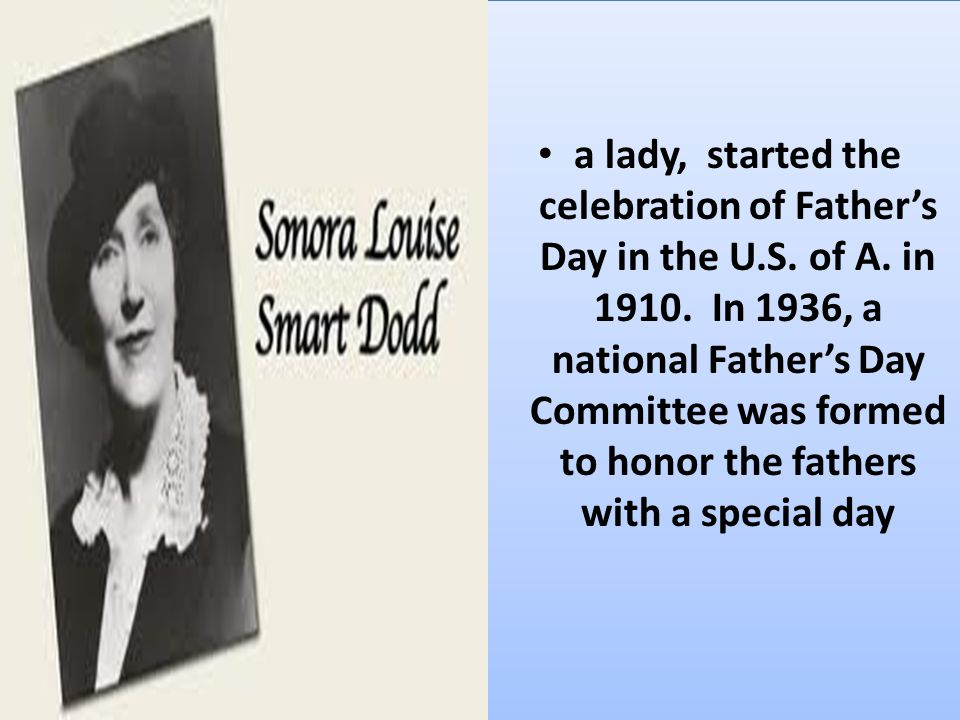 a lady, started the celebration of Father's Day in the U. S. of A