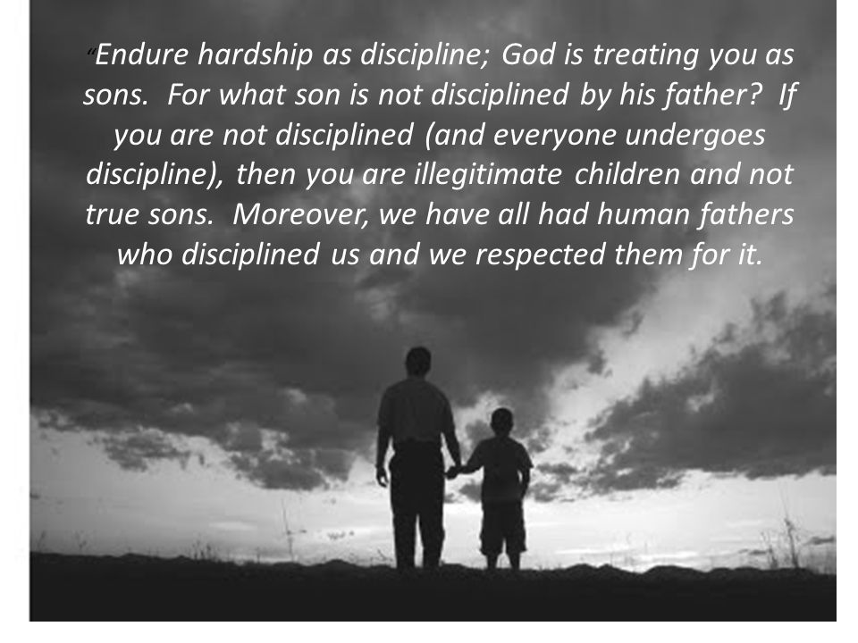 Endure hardship as discipline; God is treating you as sons