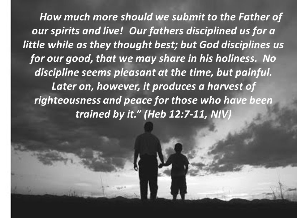How much more should we submit to the Father of our spirits and live