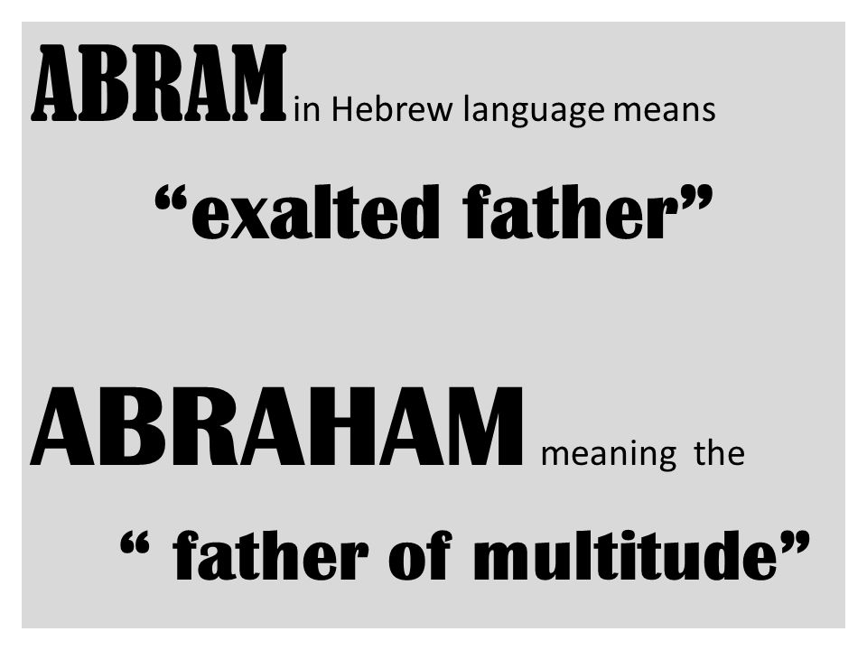 ABRAHAM meaning the ABRAM in Hebrew language means exalted father