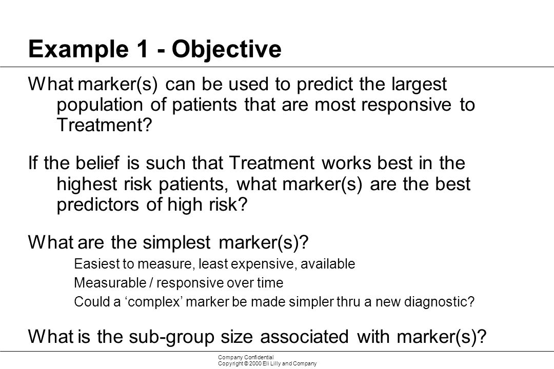 Example 1 - Objective What marker(s) can be used to predict the largest population of patients that are most responsive to Treatment