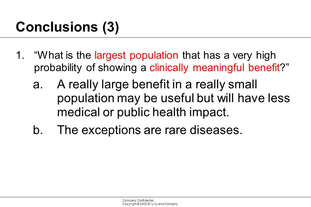 Conclusions (3) What is the largest population that has a very high probability of showing a clinically meaningful benefit