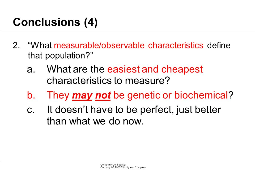 Conclusions (4) What measurable/observable characteristics define that population What are the easiest and cheapest characteristics to measure