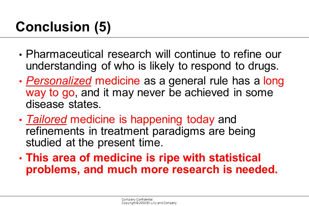 Conclusion (5) Pharmaceutical research will continue to refine our understanding of who is likely to respond to drugs.