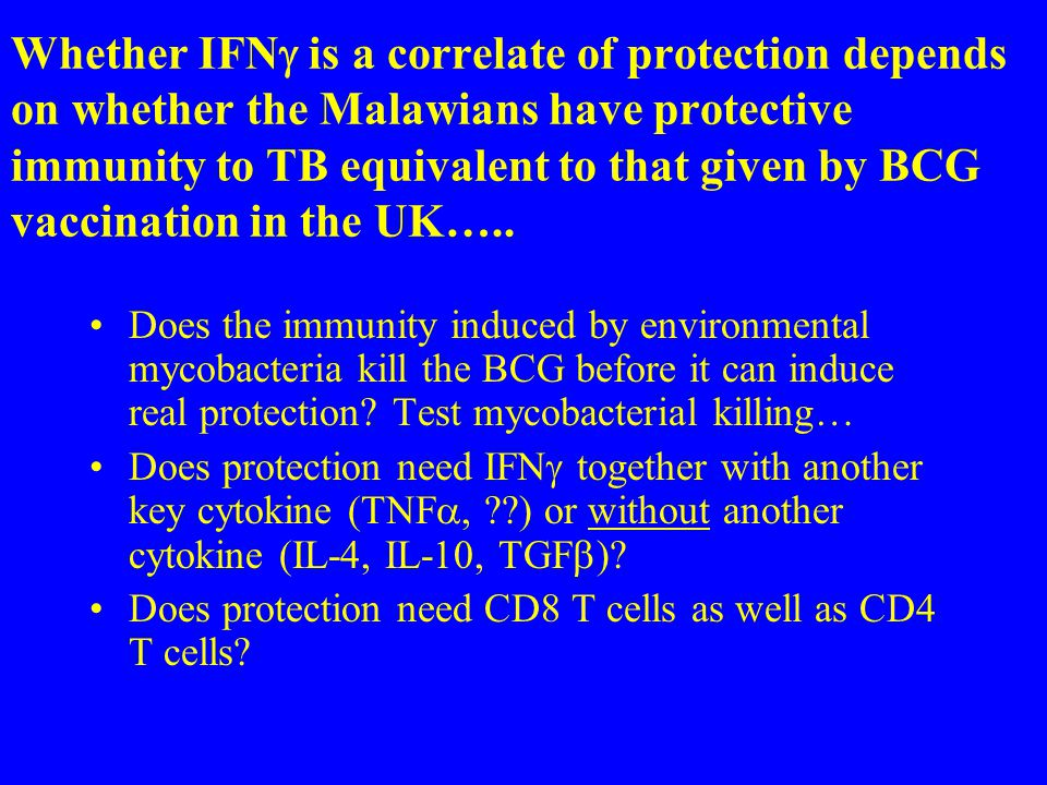 Whether IFNg is a correlate of protection depends on whether the Malawians have protective immunity to TB equivalent to that given by BCG vaccination in the UK…..