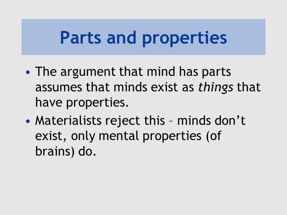 Parts and properties The argument that mind has parts assumes that minds exist as things that have properties.