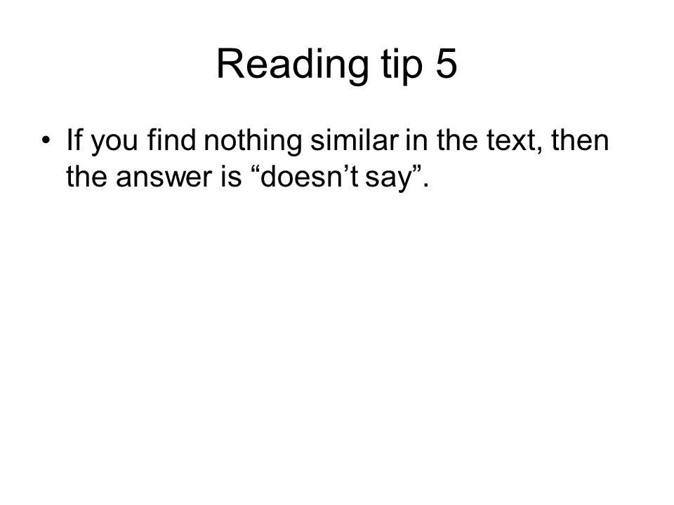 Reading tip 5 If you find nothing similar in the text, then the answer is doesn't say .