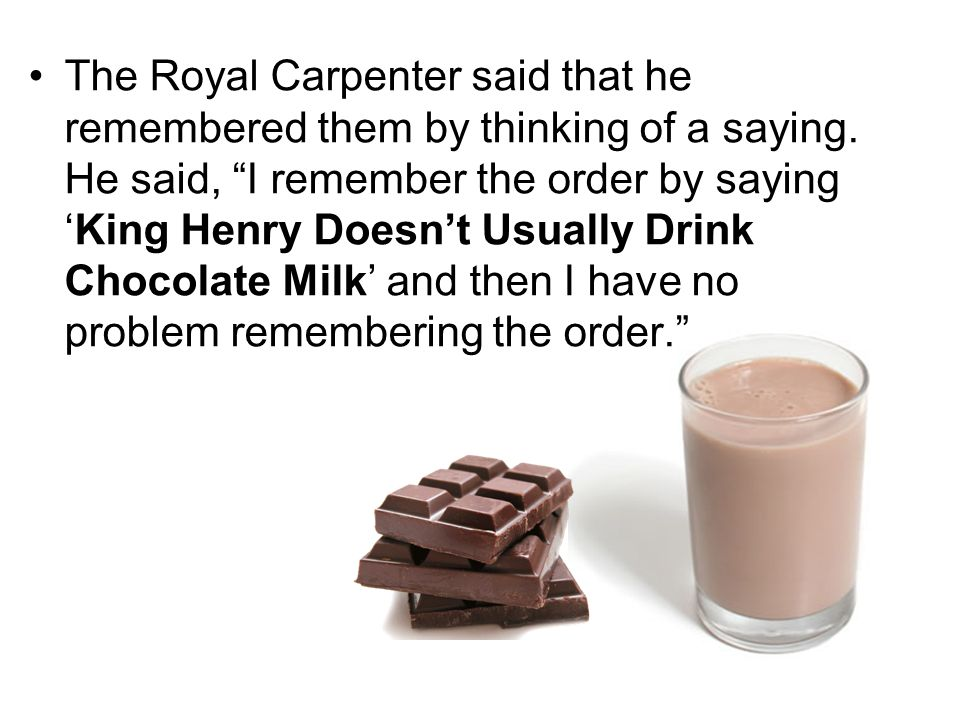 The Royal Carpenter said that he remembered them by thinking of a saying.