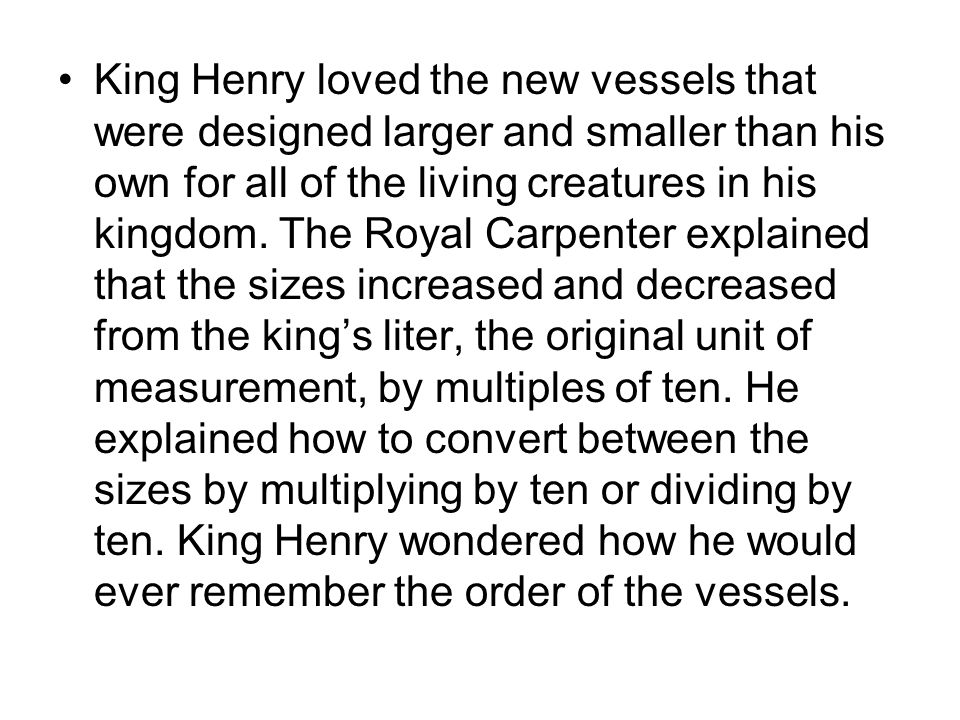 King Henry loved the new vessels that were designed larger and smaller than his own for all of the living creatures in his kingdom.