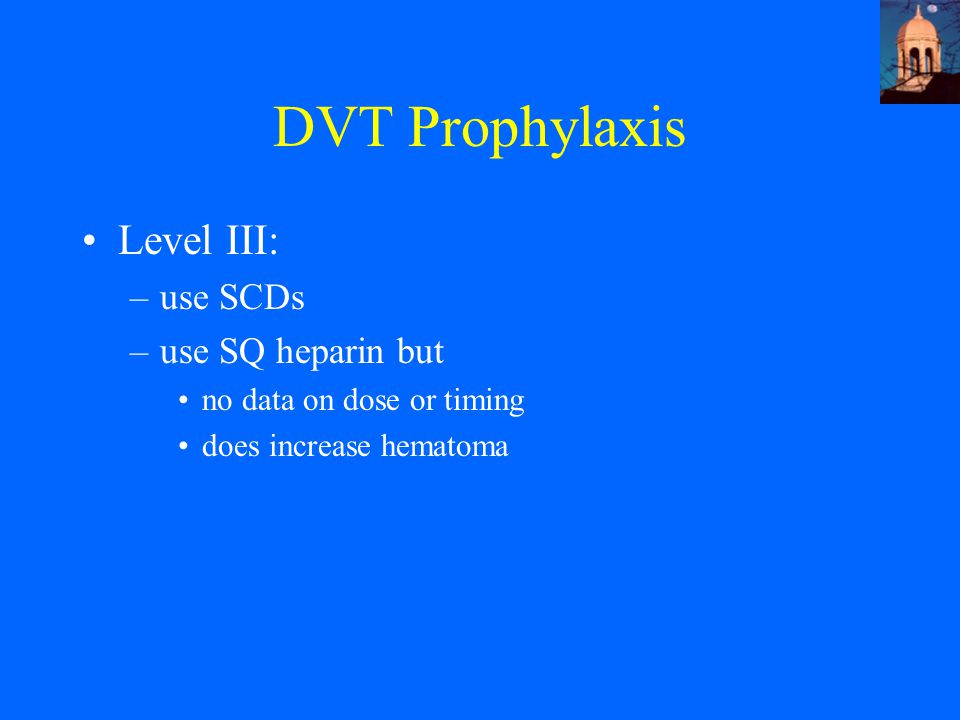 DVT Prophylaxis Level III: use SCDs use SQ heparin but