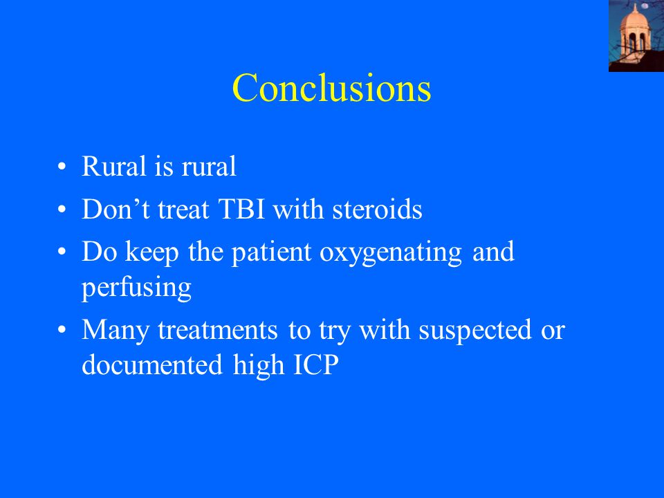 Conclusions Rural is rural Don't treat TBI with steroids