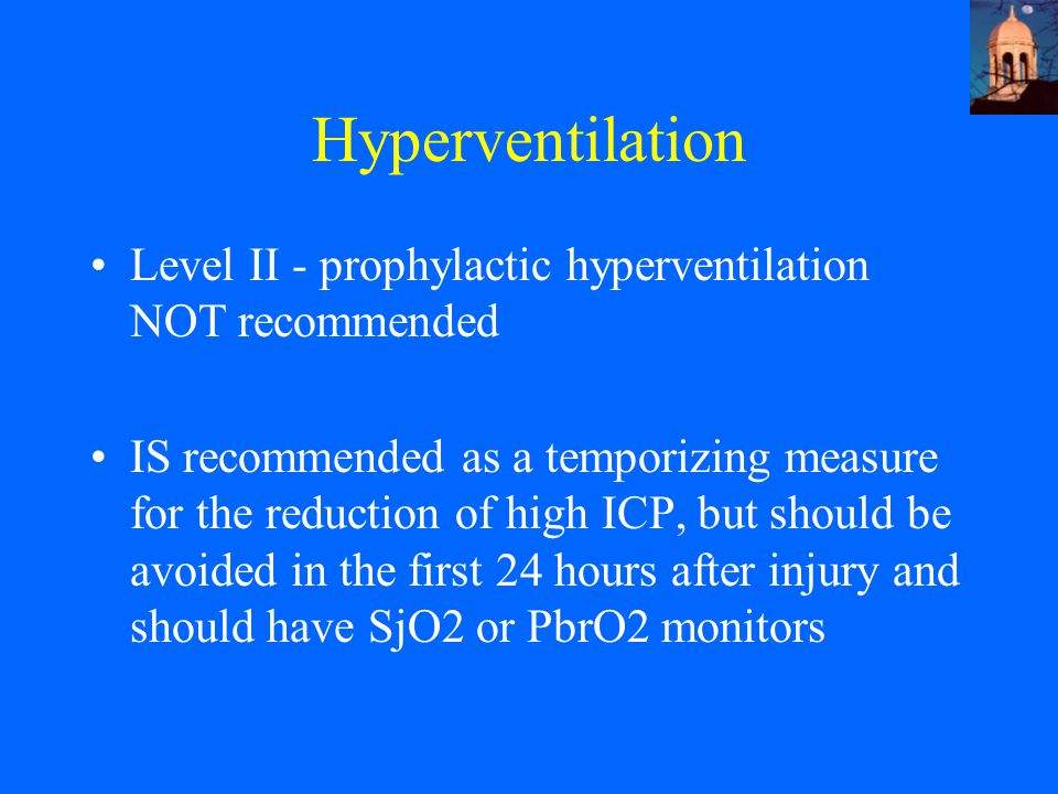 Hyperventilation Level II - prophylactic hyperventilation NOT recommended.