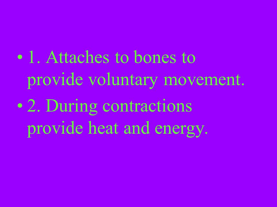 1. Attaches to bones to provide voluntary movement.