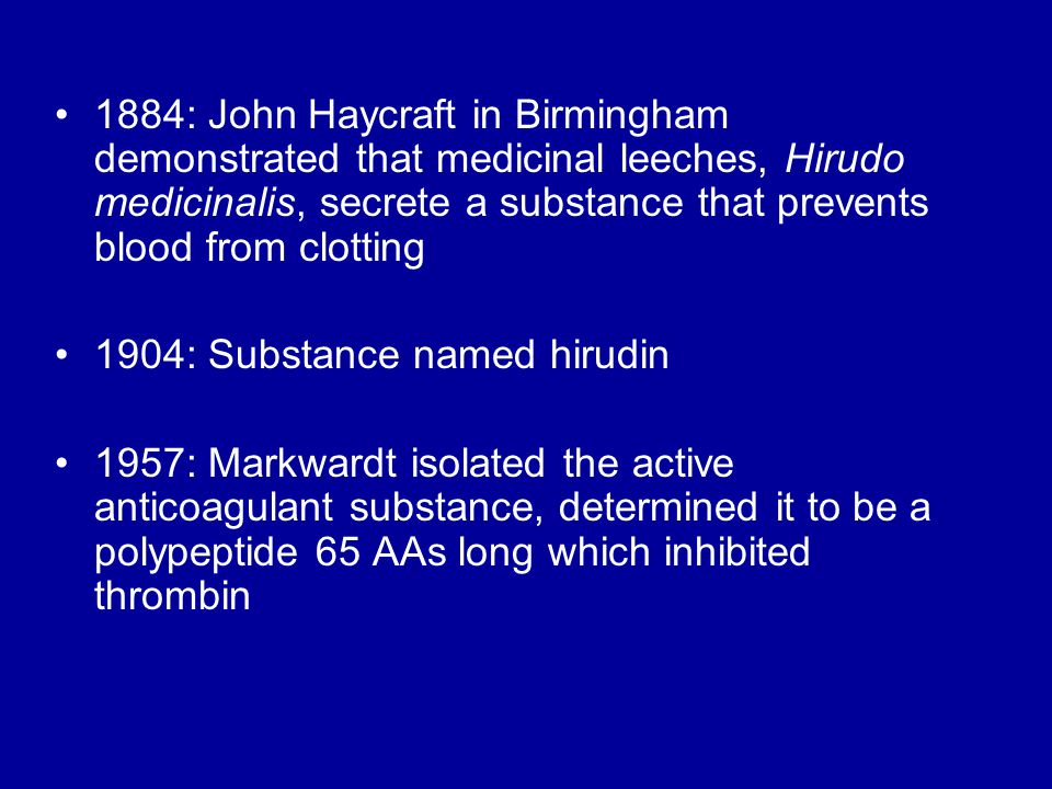 1884: John Haycraft in Birmingham demonstrated that medicinal leeches, Hirudo medicinalis, secrete a substance that prevents blood from clotting