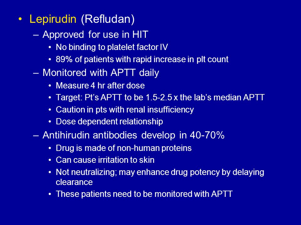 Lepirudin (Refludan) Approved for use in HIT Monitored with APTT daily