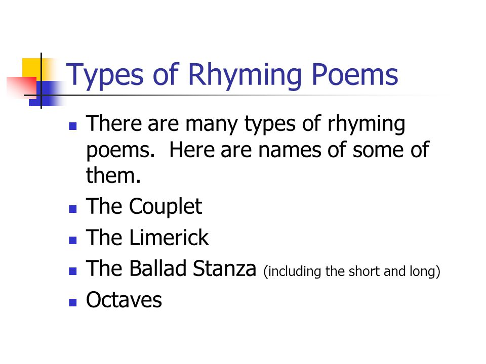 Types of Rhyming Poems There are many types of rhyming poems. Here are names of some of them. The Couplet.