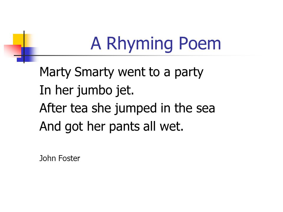 A Rhyming Poem Marty Smarty went to a party In her jumbo jet.