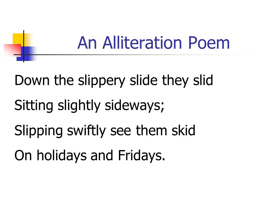An Alliteration Poem Down the slippery slide they slid