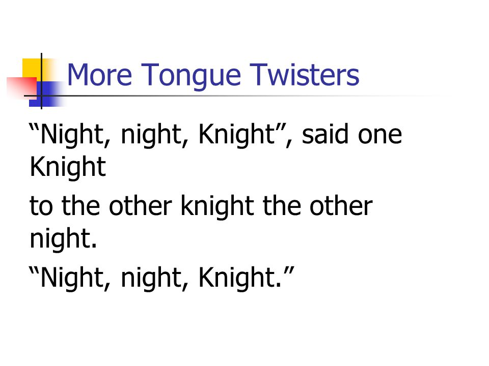 More Tongue Twisters Night, night, Knight , said one Knight