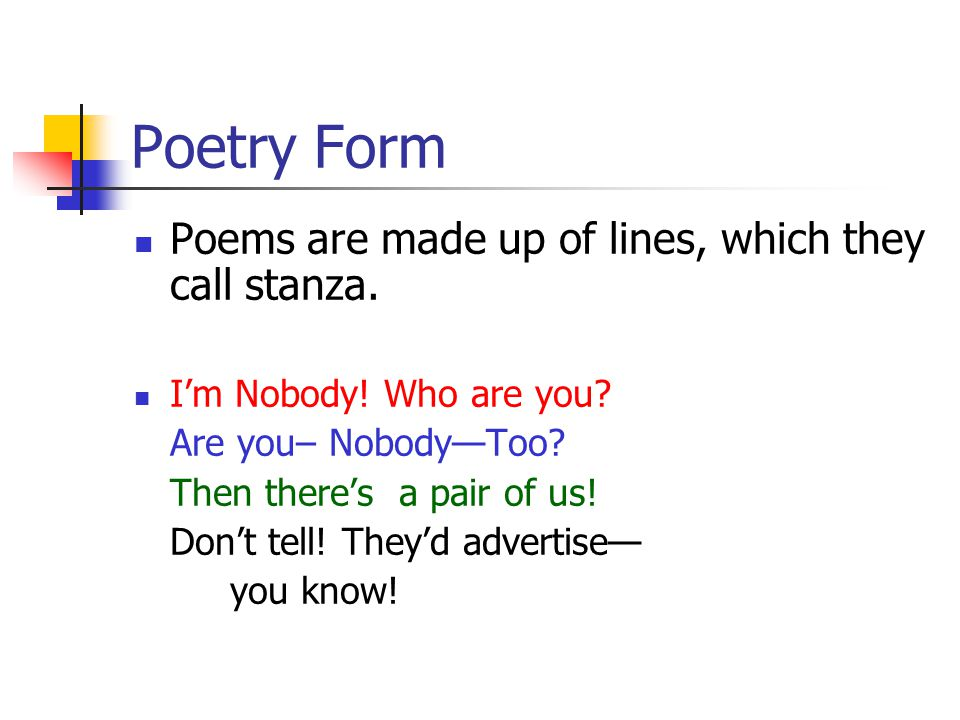 Poetry Form Poems are made up of lines, which they call stanza.