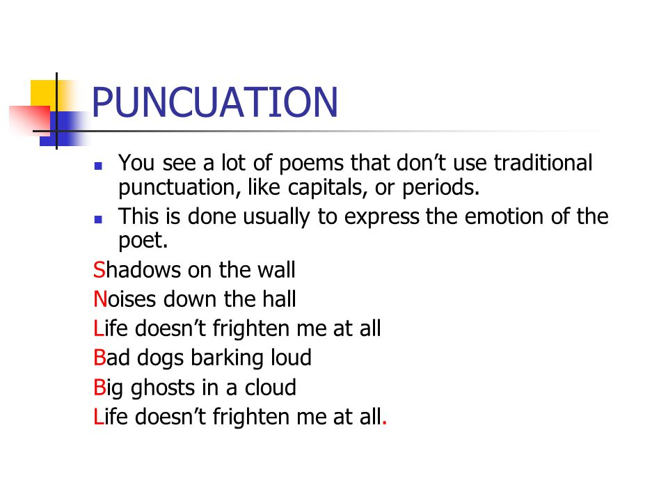 PUNCUATION You see a lot of poems that don't use traditional punctuation, like capitals, or periods.