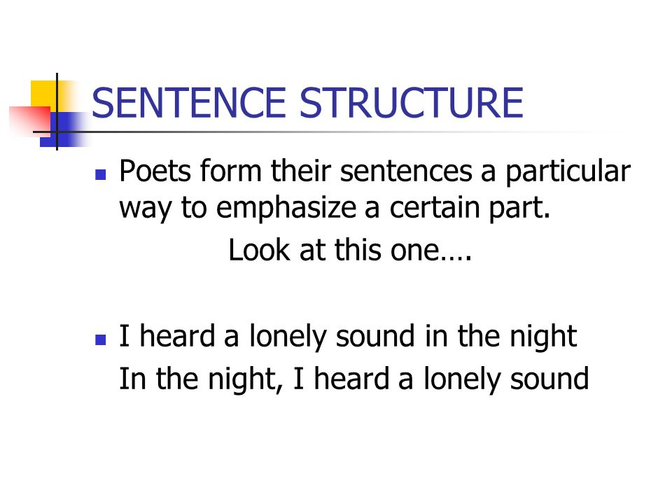 SENTENCE STRUCTURE Poets form their sentences a particular way to emphasize a certain part. Look at this one….